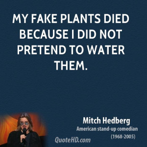 Funny Fake Quotes My fake plants died because i