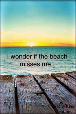 ... misses me.. 50 Warm and Sunny Beach Therapy Quotes - Style Estate