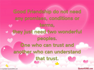 Good Friendship do not need any promises...