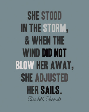 She stood in the storm, when the wind did not blow her away