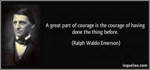 great part of courage is the courage of having done the thing before ...