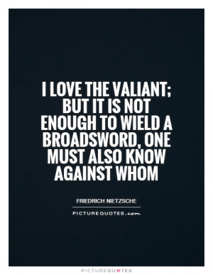 ... Quotes Purpose Driven Life Quotes Friedrich Nietzsche Quotes Valiant