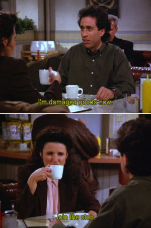 Seinfeld quote - Elaine & Jerry are both damaged, 'The Jimmy'