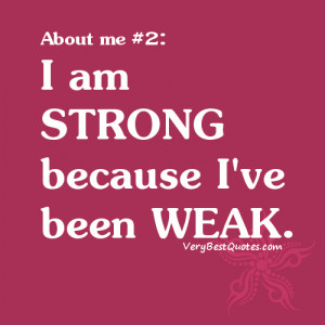 am strong because I've been weak.