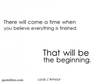 ... ; that will be the beginning. ~Louis L'Amour. (via | quote bites