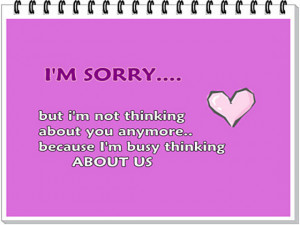 sorry-but-i-am-not-thinking-about-you-anymore-becouse-i-m-busy-sayings ...