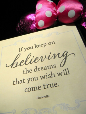Cinderella quote. Believe in yr dreams and they will come true