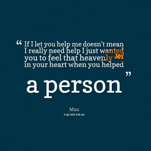 Quotes Picture: if i let you help me doesn't mean i really need help i ...