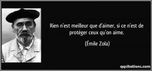 ... que d'aimer, si ce n'est de protéger ceux qu'on aime. - Émile Zola