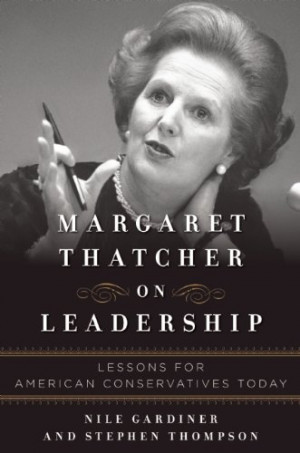 Margaret Thatcher on Leadership: Lessons for American Conservatives ...