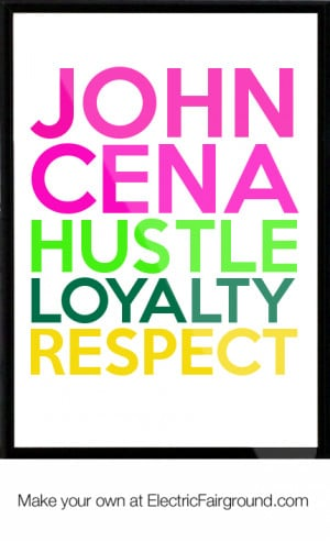 john cena hustle loyalty respect framed quote john cena hustle loyalty ...