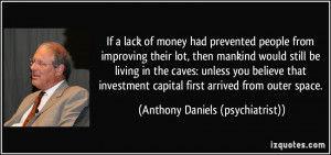 If a lack of money had prevented people from improving their lot, then ...
