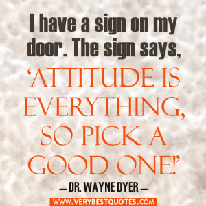 have a sign on my door. The sign says, 'Attitude is everything, so ...
