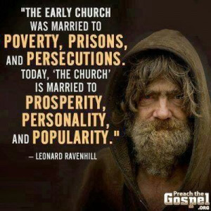 The early church was married to poverty, prisons, and persecutions ...