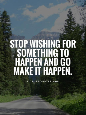 Wishing Quotes Make It Happen Quotes