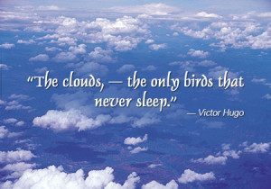 The clouds, - the only birds that never sleep.