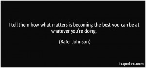 tell them how what matters is becoming the best you can be at ...