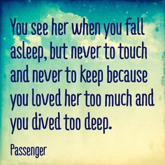 You see her when you fall asleep, but never to touch and never to keep ...