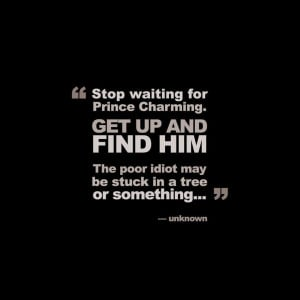 Related Pictures funny quotes stop waiting for prince charming ...