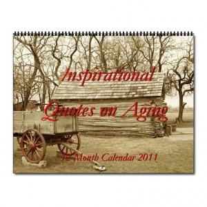 Aging Gifts > Aging Calendars > Inspirational Quotes on Aging Wall ...