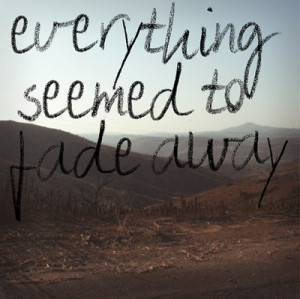 Fading Away Quotes http://imagequotes.tumblr.com/post/1148509734/via ...