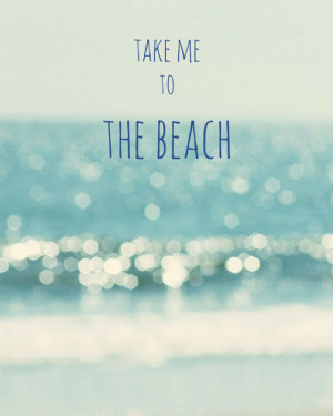 ocean quote take me to the beach