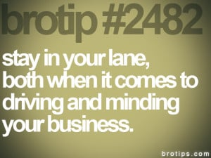 ... stay in your lane, both when it comes to driving and minding your
