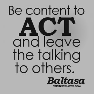 action quotes - Be content to act, and leave the talking to others ...