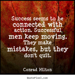 Customize photo quotes about success - Success seems to be connected ...
