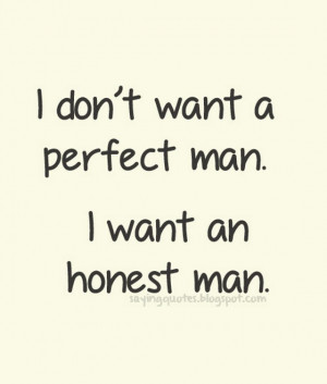 dont want a perfect man i want an honest man