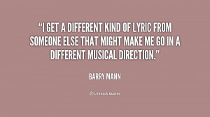 get a different kind of lyric from someone else that might make me ...