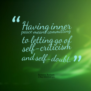 ... peace means committing to letting go of self-criticism and self-doubt