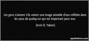 ... les yeux de quelqu'un qui est important pour eux. - Irvin D. Yalom
