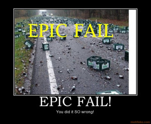 Epic Fails! Things That Can Only Get Better