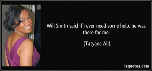 Will Smith said if I ever need some help, he was there for me ...