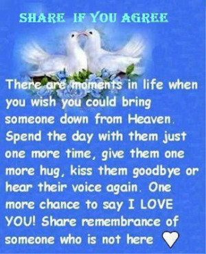 ... in life when you wish you could bring someone down from heaven