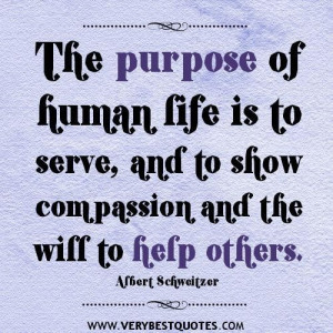 ... is to serve and to show compassion and the will to help others quotes