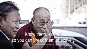 Quotes Know the rules well, so you can break them effectively. - Dalai ...