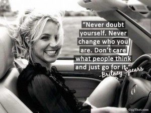 Great advice from the beautiful Britney Spears!