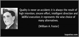 ... represents the wise choice of many alternatives. - William A. Foster