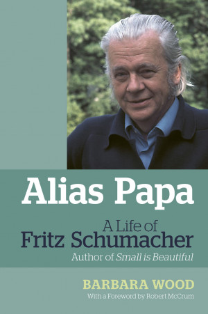 Schumacher Good Work. Alias Papa: A Life of Fritz Schumacher by ...