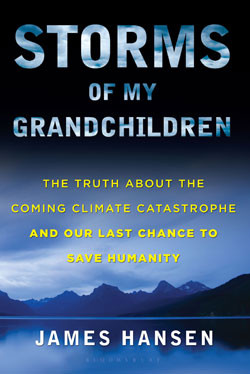 ... this book today -Storms of My Grandchildren by Dr. James Hansen