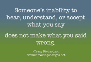 ... understand, or accept what you say does not make what you said wrong
