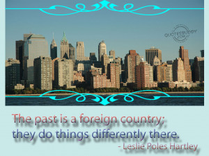the past is a foreign country they do things differently there