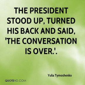 Yulia Tymoshenko - the president stood up, turned his back and said ...