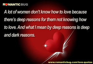 ... how to love. And what I mean by deep reasons is deep and dark reasons