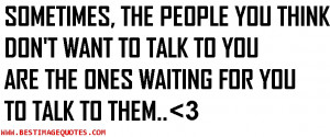 ... you think don't want to talk to you are the ones waiting for you to