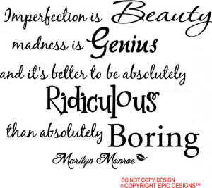 Marilyn Monroe imperfection is beauty madness is genius and it's ...