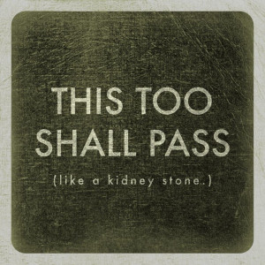 ... Laugh, Life, Quotes, Kidneystones, Kidney Stones, Funny, Humor, Pass