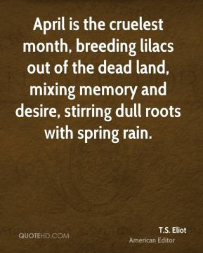 Eliot - April is the cruelest month, breeding lilacs out of the ...